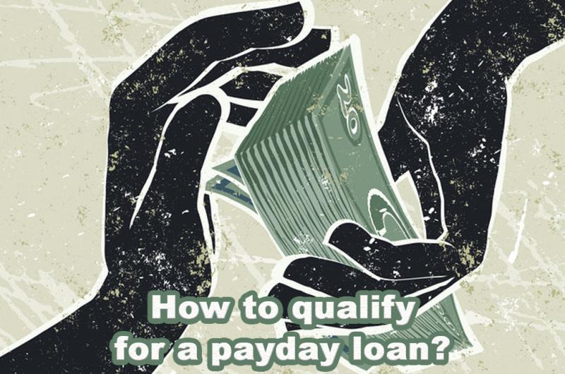 How to qualify for a payday loan?