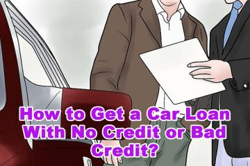 How to Get a Car Loan With No Credit or Bad Credit?
