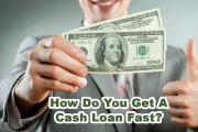How Do You Get A Cash Loan Fast?