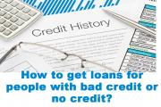 How to get loans for people with bad credit or no credit?