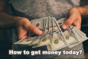 How to get money today?